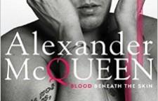 Blood Beneath the Skin. Un libro indaga sulla vita tormentata di Alexander McQueen